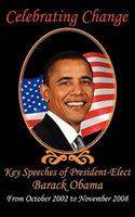 Celebrating Change: Key Speeches of President-Elect Barack Obama, October 2002-November 2008 1604504196 Book Cover