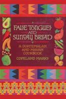 False Tongues and Sunday Bread: A Guatemalan and Mayan Cookbook 1590772768 Book Cover