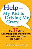Help--My Kid is Driving Me Crazy: The 17 Ways Kids Manipulate Their Parents, and What You Can Do About It 0399535268 Book Cover