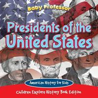 Presidents of the United States: American History For Kids - Children Explore History Book Edition 1683056515 Book Cover