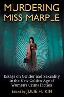 Murdering Miss Marple: Essays on Gender and Sexuality in the New Golden Age of Women's Crime Fiction 0786463317 Book Cover