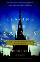 Leaving the Saints: How I Lost the Mormons and Found My Faith 0307335992 Book Cover