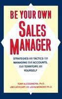 Be your own sales manager: Strategies and tactics for managing your accounts, your territory, and yourself 0671761757 Book Cover