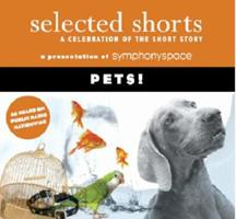 Selected Shorts: Pets! (Selected Shorts: A Celebration of the Short Story) 1934033014 Book Cover