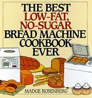 The Best Low-Fat, No-Sugar Bread Machine Cookbook Ever 006017174X Book Cover