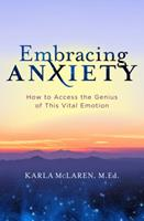 Embracing Anxiety: How to Access the Genius Inside This Vital Emotion