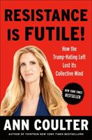 Resistance Is Futile!: How the Trump-Hating Left Lost Its Collective Mind 0525540075 Book Cover