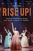 Rise Up! Broadway and American Society from Angels in America to Hamilton 1350071935 Book Cover