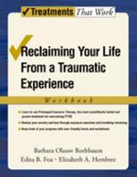 Reclaiming Your Life from a Traumatic Experience: A Prolonged Exposure Treatment Program Workbook (Treatments That Work) 0195308484 Book Cover