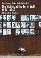 The Victims at the Berlin Wall, 1961-1989: A Biographical Handbook. Hans-Hermann Hertle, Maria Nooke 3861536323 Book Cover