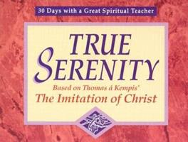 True Serenity: Based on Thomas a Kempis' the Imitation of Christ (30 Days With a Great Spiritual Teacher) 0877935629 Book Cover