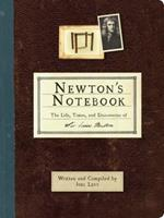 Newton's Notebook: The Life, Times And Discoveries Of Sir Isaac Newton 0762437782 Book Cover