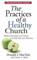The Practices of a Healthy Church: Biblical Strategies for Vibrant Church Life and Ministry 0875523900 Book Cover