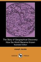 The Story of Geographical Discovery: How the World Became Known 1406518182 Book Cover