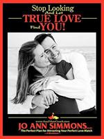 Stop Looking and Let True Love Find You 1934509183 Book Cover