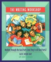 The Writing Workshop: Working Through the Hard Parts (And They're All Hard Parts) 0814113176 Book Cover