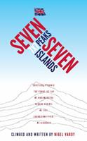7x7 - Seven Peaks Seven Islands: British Mountaineer Nigel Vardy Lost All His Toes and Fingertips Yet Continues to Climb 1907722270 Book Cover