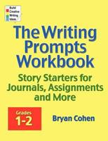 The Writing Prompts Workbook, Grades 1-2: Story Starters for Journals, Assignments and More 0985482206 Book Cover