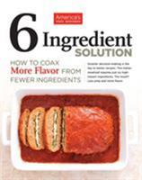 The Six-Ingredient Solution: How to Coax More Flavor from Fewer Ingredients 1936493446 Book Cover