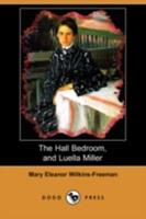 The Hall Bedroom, and Luella Miller 1409936732 Book Cover