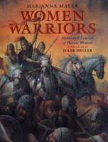 Women Warriors: Myths and Legends of Heroic Women 0688155227 Book Cover