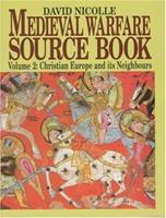 Medieval Warfare Source Book Christian Europe and its Neighbors (v. 2) 1860198619 Book Cover