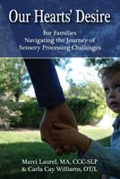 Our Hearts' Desire: For Families Navigating the Journey of Sensory Processing Challenges 149424411X Book Cover