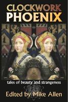 Clockwork Phoenix: Tales of Beauty and Strangeness 1934169986 Book Cover