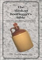 The Alaskan Bootlegger's Bible B00A2RWTFA Book Cover