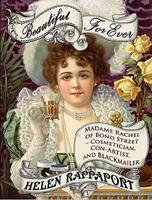 Beautiful For Ever: Madame Rachel of Bond Street - Cosmetician, Con-Artist and Blackmailer 0099570130 Book Cover