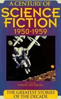 A Century of Science Fiction 1950-1959: The Greatest Stories of the Decade 1567311547 Book Cover