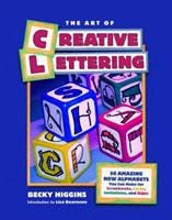 The Art of Creative Lettering: 50 Amazing New Alphabets You Can Make for Scrapbooks, Cards, Invitations, and Signs