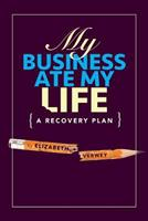My Business Ate My Life: A Recovery Plan 097395423X Book Cover
