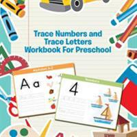 Trace Numbers and Trace Letters Workbook for Preschool 1681454726 Book Cover