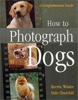 How to Photograph Dogs: A Comprehensive Guide 0876055714 Book Cover