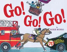 Go! Go! Go!: More Than 70 Flaps to Uncover & Discover! 1402737734 Book Cover