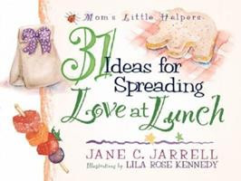 31 Ideas for Spreading Love at Lunch (Mom's Little Helpers) 0736902201 Book Cover