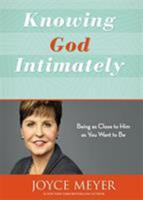 Knowing God Intimately: Being as Close to Him As You Want to Be 1455589195 Book Cover