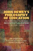John Dewey's Philosophy of Education: An Introduction and Recontextualization for Our Times 134943910X Book Cover