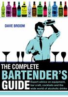 The Complete Bartender's Guide: Expert Advice on Equipment, Bar Craft, Cocktails and the Wide World of Alcoholic Drinks 1847326439 Book Cover