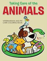Taking Care of the Animals: Veterinarians and Pet Care Coloring Book 1683218205 Book Cover