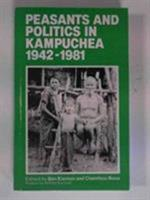 Peasants And Politics In Kampuchea, 1942 1981 0905762800 Book Cover