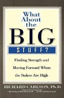 What About the Big Stuff?: Finding Strength and Moving Forward When the Stakes Are High 0786888806 Book Cover