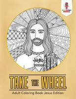 Take the Wheel: Adult Coloring Book Jesus Edition 0228204496 Book Cover