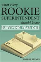 What Every Rookie Superintendent Should Know: Surviving Year One 1578863678 Book Cover