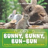 Bunny, Bunny, Bun-Bun - Caring for Rabbits Book for Kids Children's Rabbit Books 1541916220 Book Cover