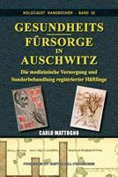 Gesundheitsfursorge in Auschwitz: Die Medizinische Versorgung Und Sonderbehandlung Registrierter Haftlinge 1591481503 Book Cover