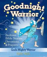 Goodnight Warrior: God's Mighty Warrior Bedtime Bible Stories, Devotions, & Prayers 1400312981 Book Cover