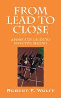 From Lead to Close: A Four Step Guide to Effective Selling 1432774883 Book Cover