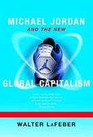 Michael Jordan and the New Global Capitalism, New and Expanded Edition